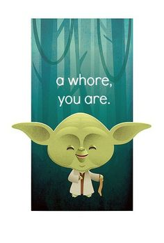 a whore, you are.