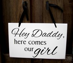 "10"" x 16"" Wooden Wedding Sign:  Double Sided Hey Daddy, Here comes our girl & .....and they lived happily ever after. $32.00, via Etsy."