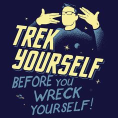 Trek Yourself Before You Wreck Yourself T-Shirt by SnorgTees. Men's and women's sizes available. Check out our full catalog for tons of funny t-shirts.