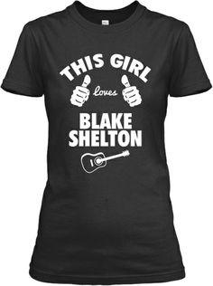 This Girl Loves Blake Shelton! | Teespring