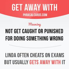 """""""Get away with"""" means """"not get caught or punished for doing something wrong"""". Example: Linda often cheats on exams but usually gets away with it. English Idioms, English Phrases, English Words, English Grammar, Good Vocabulary Words, Grammar And Vocabulary, English Vocabulary, Slang Phrases, Idioms And Phrases"""
