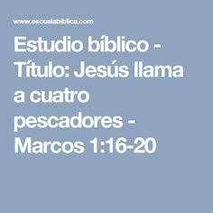 Estudio bíblico - Título: Jesús llama a cuatro pescadores - Marcos 1:16-20