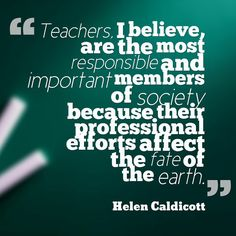 """""""Teachers, I believe, are the most responsible and important members of society because their professional efforts affect the fate of the earth. Motivational Quotes For Teachers, Teacher Quotes, English Idioms, Monday Motivation, Wise Words, Effort, No Response, Believe, Teaching"""