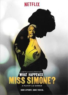 """What Happened, Miss Simone? -- """"Using never-heard-before recordings, rare archival footage and her best-known songs, this is the story of legendary singer and activist Nina Simone."""" [PERSONAL RANT: I'M SO ANNOYED THAT THE LATEST NETFLIX WEBSITE FORMAT COMPLETELY DISALLOWS PINNING!]"""