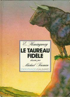 Ernest Hemingway. Le taureau fidèle. dessins de Michael Foreman. Enfantimages Gallimard.