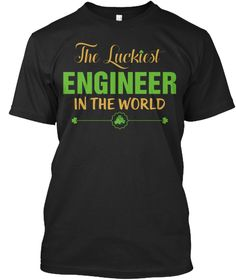 The Luckiest Engineer Men's T Shirt Black T-Shirt Front  ** Printed in the UK