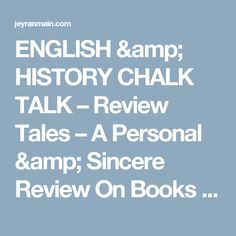 ENGLISH & HISTORY CHALK TALK – Review Tales – A Personal & Sincere Review On Books Read Chalk Talk, English Lessons, New Chapter, Amp, History, Reading, Books, Historia, Libros