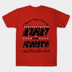 I Have Two Titles Dad and grandpaand I Rock Them Both - I Have Two Titles Dad And Grandpaand - T-Shirt Shirt Designs, Dads, Suits, Mens Tops, T Shirt, Rock, Fashion, Supreme T Shirt, Moda