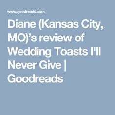 Diane (Kansas City, MO)'s review of Wedding Toasts I'll Never Give   Goodreads