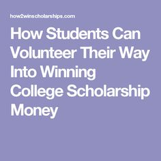 How Students Can Volunteer Their Way Into Winning College Scholarship Money