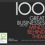 100 Great Businesses and the Minds Behind Them | [Emily Ross, Angus Holland]