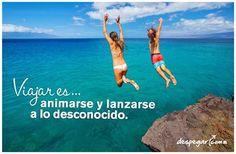 #Viajar es animarse y lanzarse a lo desconocido.