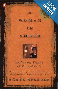 A Woman in Amber: Healing the Trauma of War and Exile: Agate Nesaule: 9780140261905: Amazon.com: Books