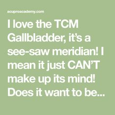 I love the TCM Gallbladder, it's a see-saw meridian! I mean it just CAN'T make up its mind! Does it want to be in the front or the back of the body? Back and forth, back and forth, zig zagging all the way. Just like the organ (or my husband!), it's indecisive! I see so …