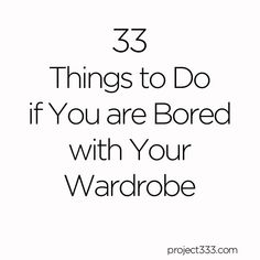 33 Things to Do if You are Bored with Your Wardrobe - Be More with Less #bemorewithless
