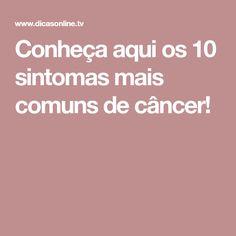 Conheça aqui os 10 sintomas mais comuns de câncer!