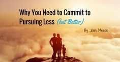 Why You Need to Commit to Pursuing Less (but Better)