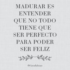 20151226 Madurar es entender que no todo tiene que ser perfecto para poder ser feliz - @Candidman