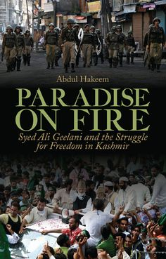 'Paradise on Fire: Syed Ali Geelani and the Struggle for Freedom in Kashmir' by Abdul Hakeem ~ A passionate and committed account of Kashmir's struggle for freedom over the last 65 years, and a close-up and personal study of its leading figure, Syed Ali Geelani, which gets behind the stereotype of Indian Muslims as terrorists. #islamhistory #theislamicfoundation #society #politics #abdulhakeem