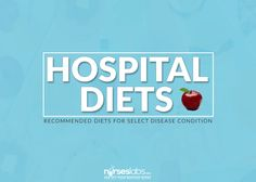 Here's a simple list to help nurses determine what is the recommended hospital diet and food intake or restrictions to each disease/condition:
