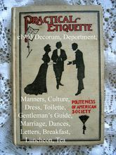 c1903 Practical Etiquette Politeness of American Society Decorum Deportment Manners Culture Dress Toilette Gentleman's Guide Marriage Dancing Letters Breakfast Luncheon Tea Exercise