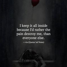 I keep it all inside because I'd rather the pain destroy me than everyone else. via (http://ift.tt/2hedJTy)