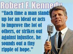 """Robert F. Kennedy quote - his son, RFK Jr., carrying on his father's legacy of """"improving the lot of others"""", has endorsed Bernie Sanders.  VOTE FOR BERNIE!!!"""