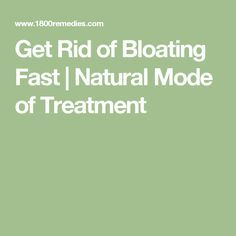 Get Rid of Bloating Fast   Natural Mode of Treatment