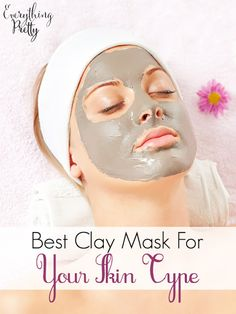 Best Clay Mask for Your Skin Type