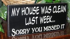Funny Signs My House Was Clean Last Week ... Wood  Sign YOU PICK COLORS