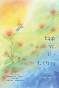 Eggs for the Hunting: starring Pine Cone and Pepper Pot and the illimitable Tiptoes Lightly: Reg Down Egg Of Life, Cosmic Egg, Salmon Eggs, Rudolf Steiner, In Kindergarten, Pine Cones, Storytelling, Childrens Books, Hunting