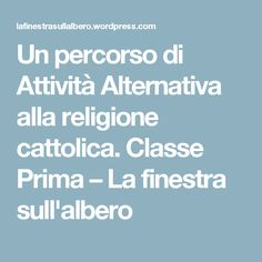 Un percorso di Attività Alternativa alla religione cattolica. Classe Prima – La finestra sull'albero