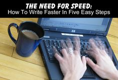 The Need For Speed: How To Write Faster In Five Easy Steps #NaNoWriMo