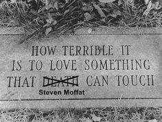 So you weep. And weep. | 25 Reasons Why Steven Moffat Is The Biggest Troll In Television ok so I think we don't appreciate Moffat enough but then I clicked on this and realized I pretty much agreed with all of it.