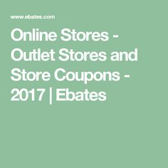 Online Stores - Outlet Stores and Store Coupons - 2017   Ebates