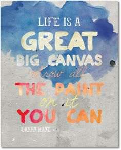 Life is a great big canvas; throw all the paint you can on it. ~Danny Kaye Have a colorful Friday! pinned with Pinvolve The Words, Art Quotes, Life Quotes, Inspirational Quotes, Painting Quotes, Canvas Quotes, Motivational, Free Printable Art, Free Printables