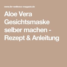 Aloe Vera Gesichtsmaske selber machen - Rezept & Anleitung