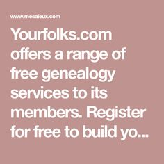 Yourfolks.com offers a range of free genealogy services to its members. Register for free to build your family tree at no cost.