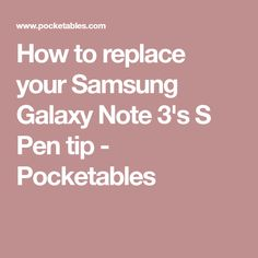 How to replace your Samsung Galaxy Note 3's S Pen tip - Pocketables