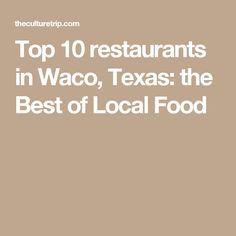 Top 10 restaurants in Waco, Texas: the Best of Local Food
