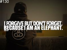 I learned not all deserve to be forgiven!