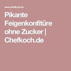 Pikante Feigenkonfitüre ohne Zucker | Chefkoch.de
