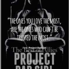 """the ones you love the most, are the ones who can't be trusted the most."" - from…"