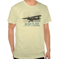 Bush Plane T shirts - makes great gifts for student pilots, flight instructors, private pilots, air craft owners and all who love aviation. Pilot, Plane & Aviation Lovers Gifts & Shirts. A bush plane or bushplane or bush airplane is a general aviation aircraft used to provide unscheduled passenger and freight services to remote, undeveloped areas of a country, such as the Alaskan tundra, the Canadian north, the African bush or the Australian Outback.