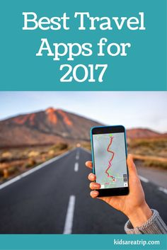 Looking for the best travel apps for 2017? These apps will have you making vacation plans like a pro in no time. - Kids Are A Trip