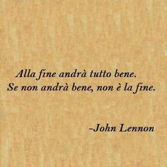 Italian quotes, best, wise, sayings, john lennon Quotes To Live By, Me Quotes, Wisdom Quotes, Everything Will Be Ok, Quotes Thoughts, Italian Quotes, Frases Tumblr, John Lennon, Beautiful Words