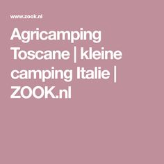 Agricamping Toscane | kleine camping Italie | ZOOK.nl