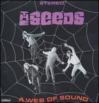 "The Seeds ""A Web Of Sound"" 1966.  Web of Sound by the Seeds should be a garage rock classic. Everything about this record is superb '60s underground rock, from the cover concept (by band leader Sky Saxon) of the four musicians trapped in a spider's web to the back cover black and whites, and the bizzaro liner notes by producer Marcus Tybalt, who also penned a couple of tunes here. Unlike other albums by the Seeds, nothing on here sounds like their hit ""Pushin' Too Hard,"" and that"