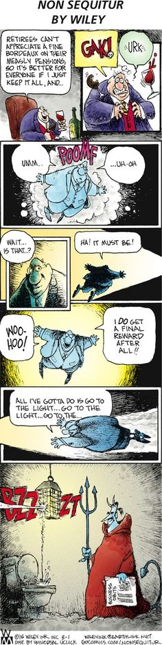 Go to the light . go to the light - Opps, BZZZT . maybe the Will get a just reward for all their greed and the harm they do!☺ --- thanks to the usual genius of Wiley and Non Sequitur on GoComics Political Satire, Political Cartoons, Haha Funny, Funny Jokes, Funny Stuff, Funny Things, Perry Bible Fellowship, Funny Comic Strips, The Far Side