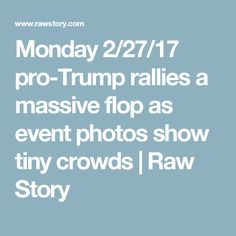 Monday 2/27/17 pro-Trump rallies a massive flop as event photos show tiny crowds | Raw Story